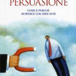 Robert Cialdini Le Armi della Persuasione, libro