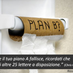 Se il tuo piano A fallisce, ricordati che hai altre 25 lettere a disposizione (citazione Chris Guillebeau)