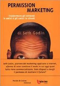 Seth Godin Permission Marketing trasformare gli estranei in amici e gli amici in clienti, libro