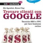 Trovare clienti con Google Tecniche SEO e PPC per fare business online, Ale Agostini e Bruce Clay